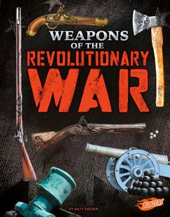 Weapons of the Revolutionary War   Capstone Library