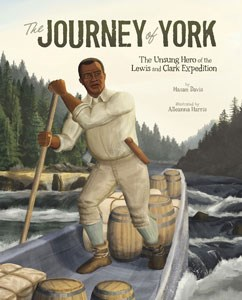 The Journey of York: The Unsung Hero of the Lewis and Clark Expedition