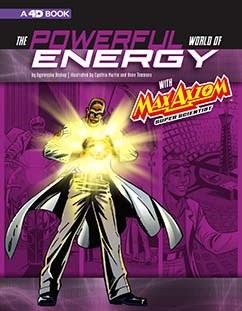 The Powerful World of Energy with Max Axiom, Super Scientist: 4D An Augmented Reading Science Experience