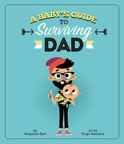 A Baby's Guide to Surviving Dad