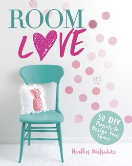Room Love: 50 DIY Projects to Design Your Space