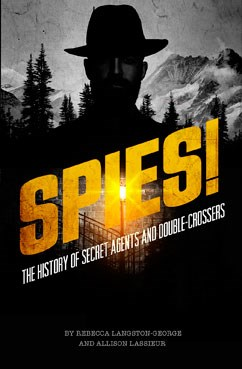 Spies!: The History of Secret Agents and Double-Crossers