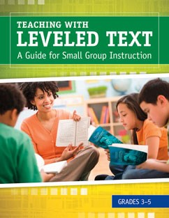Teaching with Leveled Text: A Teacher's Guide for Small Group Instruction Grades 3-5