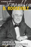 The Presidency of Franklin D. Roosevelt: Confronting the Great Depression and World War II