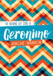 Geronimo: The Inspiring Life Story of an Apache Warrior