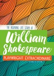 William Shakespeare: The Inspiring Life Story of the Playwright Extraordinaire