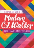 Madam C. J. Walker: The Inspiring Life Story of the Hair Care Entrepreneur