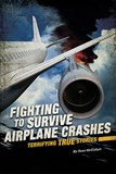 Fighting to Survive Airplane Crashes: Terrifying True Stories
