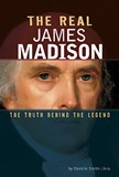 The Real James Madison: The Truth Behind the Legend