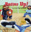Batter Up!: You Can Play Softball