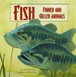 Fish: Finned and Gilled Animals