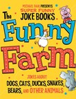 The Funny Farm: Jokes About Dogs, Cats, Ducks, Snakes, Bears, and Other Animals