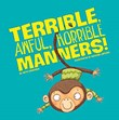 Terrible, Awful, Horrible Manners