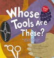Whose Tools Are These?: A Look at Tools Workers Use - Big, Sharp, and Smooth