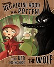 Honestly, Red Riding Hood Was Rotten!: The Story of Little Red Riding Hood as Told by the Wolf
