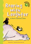 Roaring with Laughter: A Book of Animal Jokes