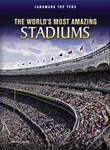 The World's Most Amazing Stadiums
