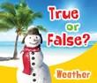 True or False? Weather