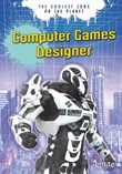 Computer Games Designer: The Coolest Jobs on the Planet