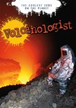 Volcanologist: The Coolest Jobs on the Planet