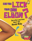 Can You Lick Your Own Elbow?: And other questions about the Human Body
