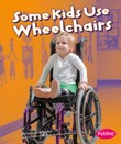 Some Kids Use Wheelchairs: Revised Edition
