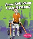 Some Kids Wear Leg Braces: Revised Edition