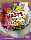 Garbage, Waste, Dumps, and You: The Disgusting Story Behind What We Leave Behind