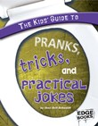 The Kids' Guide to Pranks, Tricks, and Practical Jokes