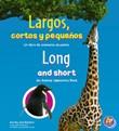 Largos, cortos y pequeños/Long and Short: Un libro de animales opuestos/An Animal Opposites Book
