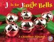 J Is for Jingle Bells: A Christmas Alphabet