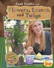 Cool Crafts with Flowers, Leaves, and Twigs: Green Projects for Resourceful Kids