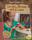 Cool Crafts with Seeds, Beans, and Cones: Green Projects for Resourceful Kids