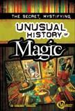The Secret, Mystifying, Unusual History of Magic
