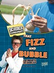 Science Experiments That Fizz and Bubble: Fun Projects for Curious Kids