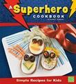 A Superhero Cookbook: Simple Recipes for Kids