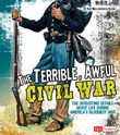 Terrible, Awful Civil War: The Disgusting Details About Life During America's Bloodiest War