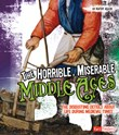 Horrible, Miserable Middle Ages: The Disgusting Details About Life During Medieval Times
