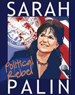 Sarah Palin: Political Rebel