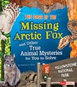 The Case of the Missing Arctic Fox and Other True Animal Mysteries for You to Solve