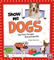 Show Me Dogs: My First Picture Encyclopedia