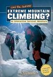 Can You Survive Extreme Mountain Climbing?: An Interactive Survival Adventure