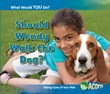 Should Wendy Walk the Dog?: Taking Care of Your Pets