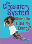 The Circulatory System: Where Do I get My Energy?