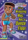 It's a Wrestling Mat, Not a Dance Floor