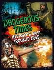 Dangerous Times: History's Most Troubled Eras