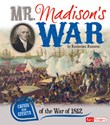 Mr. Madison's War: Causes and Effects of the War of 1812