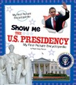 Show Me the U.S. Presidency: My First Picture Encyclopedia