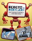 Robots in Risky Jobs: On the Battlefield and Beyond