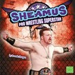 Sheamus: Pro Wrestling Superstar